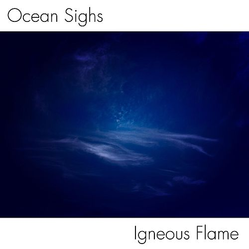 Play & Download Ocean Sighs by Igneous Flame | Napster