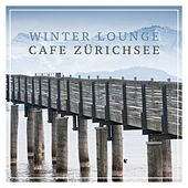 Winter Lounge Cafe Zürichsee by Various Artists