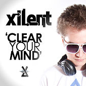 Play & Download Clear Your Mind by Xilent | Napster