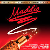 Maddie' 20th Anniversary Deluxe Edition (Original London Cast Recording) by Various Artists