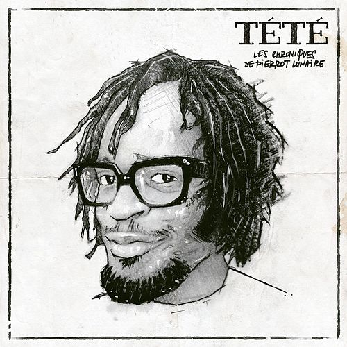 Play & Download Les Chroniques de Pierrot Lunaire by Tété | Napster