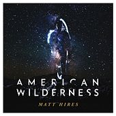 Play & Download American Wilderness by Matt Hires | Napster