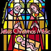 Jesus Christmas Music by True Believers