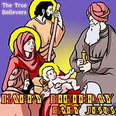 Happy Birthday Baby Jesus by True Believers