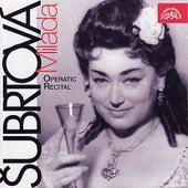 Play & Download Milada Šubrtová - Operatic Recital by Milada Šubrtová | Napster