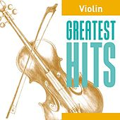 Violin Greatest Hits by Various Artists