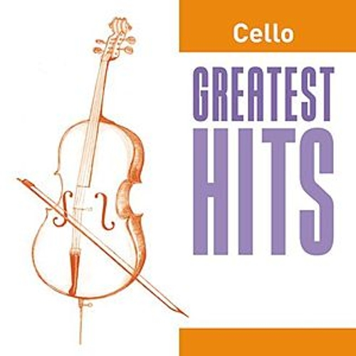 Cello Greatest Hits by Various Artists