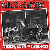 Play & Download The Good, The Bad And The Bandidos by Carlos And The Bandidos | Napster