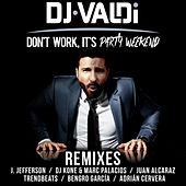 Don't Work, It's Party Weekend (Remixes) de DJ Valdi