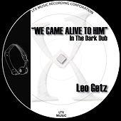 Play & Download We Came Alive To Him (In The Dark Dub) by Leo Getz | Napster