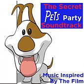 The Secret Pets Party Soundtrack (Music Inspired by the Film) by Various Artists