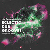 Play & Download Nite Grooves Presents Eclectic Dub Grooves by Various Artists | Napster