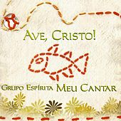 Ave, Cristo! by Grupo Espírita Meu Cantar