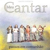 Passos em Comunhão by Grupo Espírita Meu Cantar