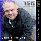 Then I'll Be over You by Justin Peters