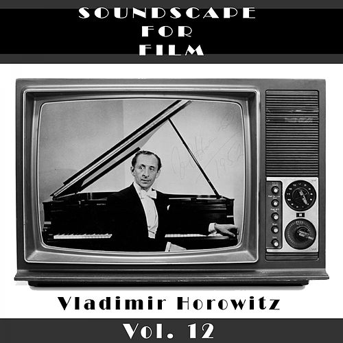 Play & Download Classical SoundScapes For Film, Vol. 12 by Vladimir Horowitz | Napster