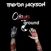 Play & Download Colours on the Ground by Trevor Jackson | Napster