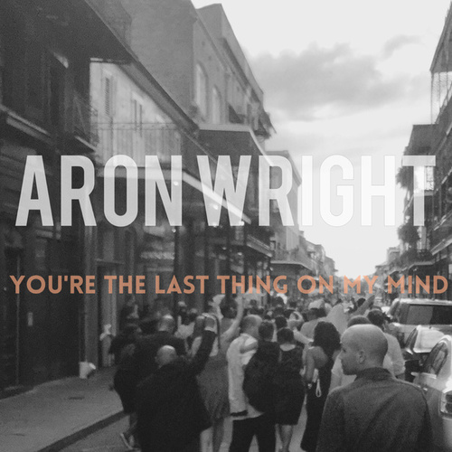 Play & Download You're the Last Thing on My Mind by Aron Wright | Napster