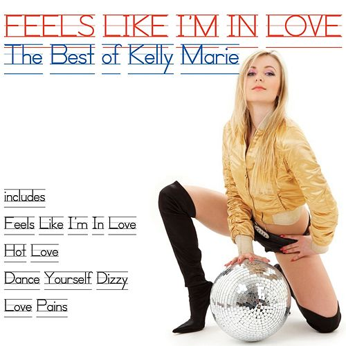 Play & Download Feels Like I'm in Love (The Best of Kelly Marie) by Kelly Marie | Napster