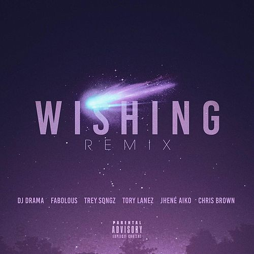 Wishing Remix (feat. Chris Brown, Fabolous, Trey Songz, Jhene Aiko & Tory Lanez) by DJ Drama