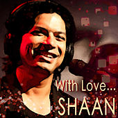 With Love....Shaan by Shaan