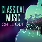 Play & Download Classical Music Chill Out by Various Artists | Napster