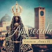 Aparecida Canções de Amor e Fé by Various Artists