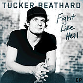 Play & Download Fight Like Hell EP by Tucker Beathard | Napster