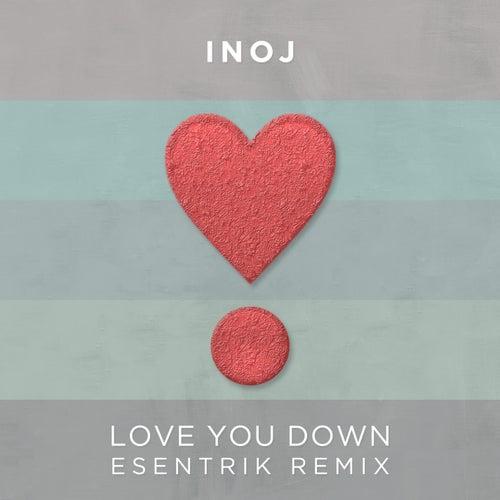 Love You Down (Esentrik Remix) by INOJ