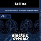 Play & Download Build Focus by Electric Dreams  | Napster