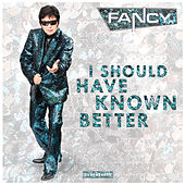 I Should Have Known Better by Fancy