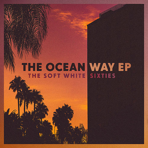 The Ocean Way EP by The Soft White Sixties