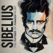 Sibelius: The Father of Finnish Music by Various Artists