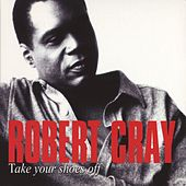 Play & Download Take Your Shoes Off by Robert Cray | Napster