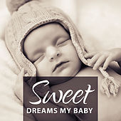 Play & Download Sweet Dreams my Baby – Classical Lullabies, Lullaby for Bedtime, Peaceful Music to Sleep, Famous Classical Composers by Smart Baby Lullaby | Napster