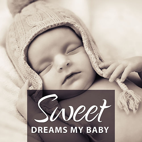 Sweet Dreams my Baby – Classical Lullabies, Lullaby for Bedtime, Peaceful Music to Sleep, Famous Classical Composers by Smart Baby Lullaby