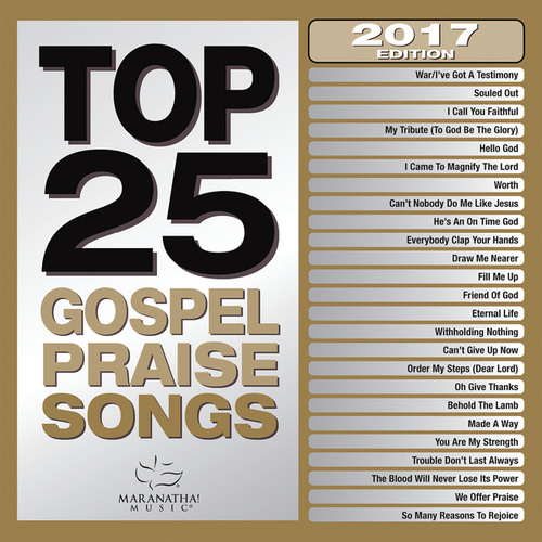Top 25 Gospel Praise Songs 2017 by Maranatha! Gospel