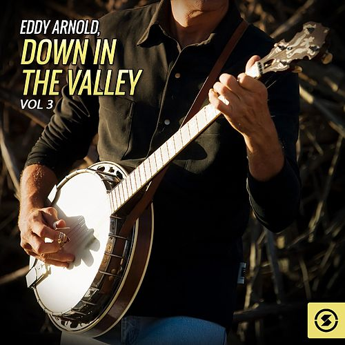Play & Download Eddy Arnold, Down In The Valley, Vol. 3 by Eddy Arnold | Napster