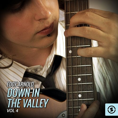 Play & Download Eddy Arnold, Down In The Valley, Vol. 4 by Eddy Arnold | Napster