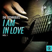 The Techniques, I Am In Love, Vol. 1 by The Techniques