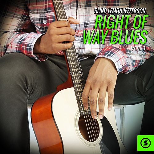 Blind Lemon Jefferson, Right Of Way Blues, Vol. 3 by Blind Lemon Jefferson