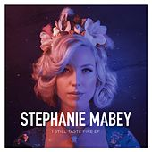 Play & Download I Still Taste Fire - EP by Stephanie Mabey | Napster