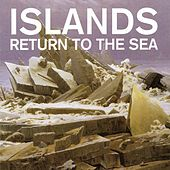 Return to the Sea (10th Anniversary Remaster) by Islands
