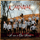 Play & Download A Ver A Qué Horas by Banda Carnaval | Napster