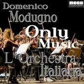 Play & Download L'Orchestra Italiana - Only Music Domenico Modugno by Domenico | Napster