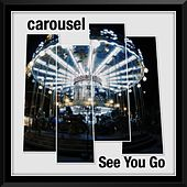 See You Go by Carousel