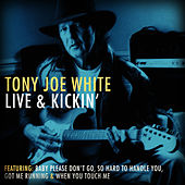 Play & Download Tony Joe White Live & Kickin' (Live) by Tony Joe White | Napster