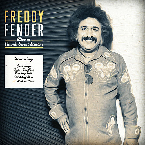 Play & Download Freddy Fender Live at Church Street Station (Live) by Freddy Fender | Napster