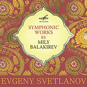 Play & Download Symphonic Works by Mily Balakirev by Evgeny Svetlanov | Napster