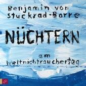 Nüchtern am Weltnichtrauchertag (ungekürzt) von Benjamin von Stuckrad-Barre